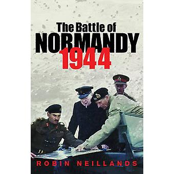 The Battle of Normandy 1944 - 1944 the Final Verdict by Robin Neilland