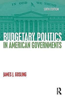 Budgetary Politics in American Governments by Gosling & James J.