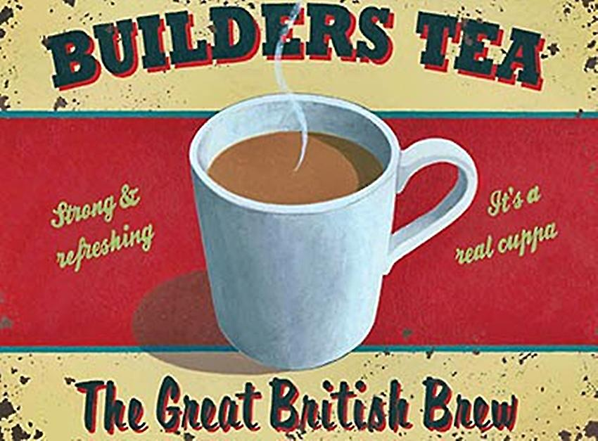 Builders Tea small metal sign   (og 2015)