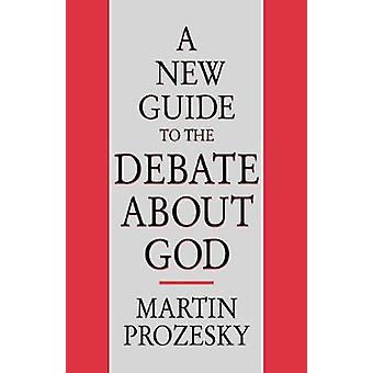 A New Guide to the Debate about God by Prozesky & Martin