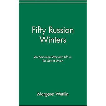 Fünfzig russische Winter ein amerikanischer Womans Leben in der Sowjetunion durch Wettlin & Margaret