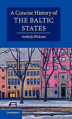 A Concise History of the Baltic States by Plakans & Andrejs