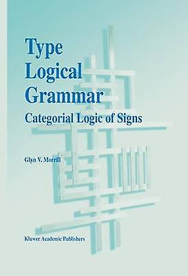 Type Logical Grammar  Categorial Logic of Signs by Morrill & Glyn