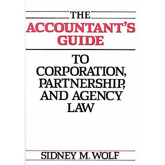 The Accountants Guide to Corporation Partnership and Agency Law by Wolf & Sidney M.