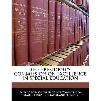 The Presidents Commission On Excellence In Special Education by United States Congress Senate Committee
