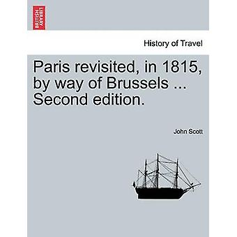 Paris revisited in 1815 by way of Brussels ... Second edition. by Scott & John