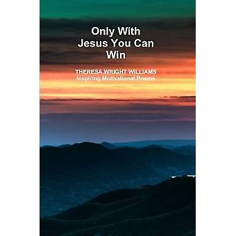 Only With Jesus You Can Win by WrightWilliams & Theresa