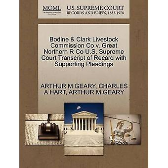 Bodine  Clark Livestock Commission Co v. Great Northern R Co U.S. Supreme Court Transcript of Record with Supporting Pleadings by GEARY & ARTHUR M