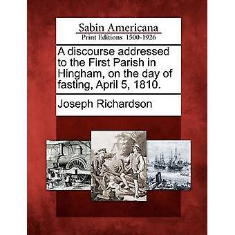 Ein Diskurs, adressiert an die erste Gemeinde in Hingham am Tag des Fastens 5. April 1810. von Richardson & Joseph
