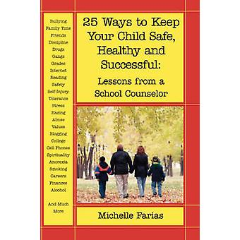 25 Ways to Keep Your Child Safe Healthy and Successful Lessons from a School Counselor by Farias & Michelle