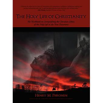 La vie sainte du christianisme le classeur sur la démystification de l'éthique chrétienne de la vie sainte dans le nouveau Testament par Piironen & Henry M.