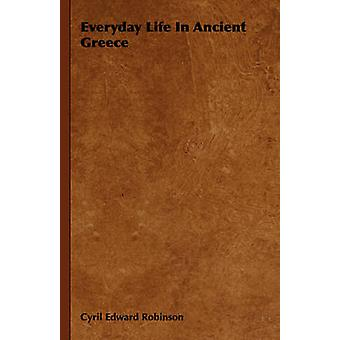 Everyday Life In Ancient Greece by Robinson & Cyril Edward