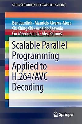 Scalable Parallel Programming Applied to H.264Avc Decoding by AlvarezMesa & Mauricio
