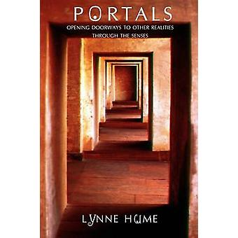 Portals Opening Doorways to Other Realities Through the Senses by Hume & Lynne