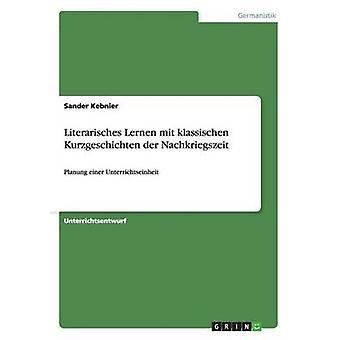 Literarisches Lernen Mit Klassischen Kurzgeschichten Der Nachkriegszeit by Henkes & Alexander