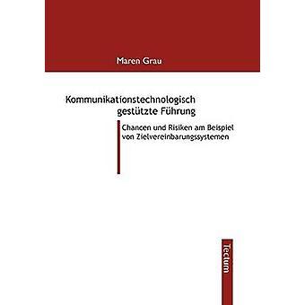 Kommunikationstechnologisch gesttzte Fhrung by Grau & Maren