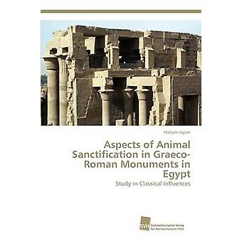 Aspects of Animal Sanctification in GraecoRoman Monuments in Egypt by Aglan Hisham