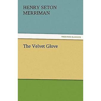 The Velvet Glove by Merriman & Henry Seton