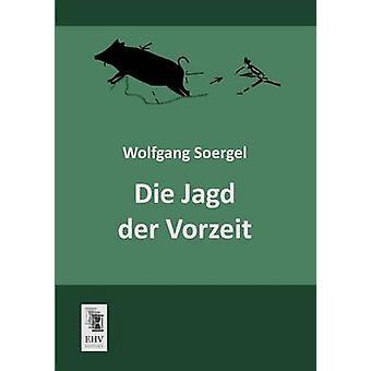 Die Jagd Der Vorzeit by Soergel & Wolfgang