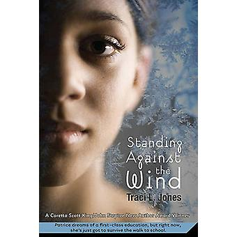 Standing Against the Wind by Traci L Jones - 9780312622930 Book