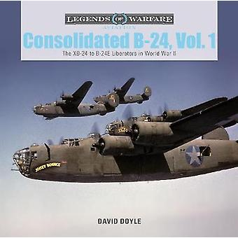 Consolidated B-24 Vol.1 - The XB-24 to B-24E Liberators in World War I