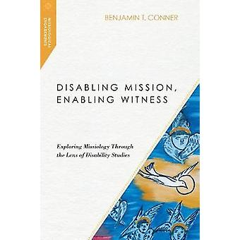 Disabling Mission - Enabling Witness - Exploring Missiology Through th