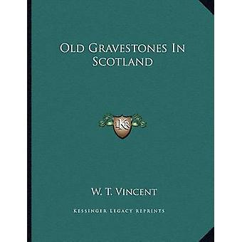 Old Gravestones in Scotland by W T Vincent - 9781163062630 Book
