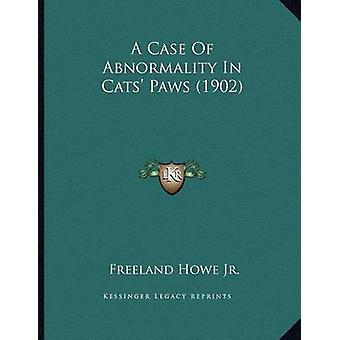 A Case of Abnormality in Cats' Paws (1902) by Freeland Howe Jr - 9781