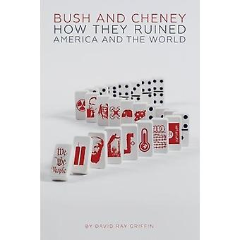 Bush and Cheney - How They Ruined America and the World by David Ray G