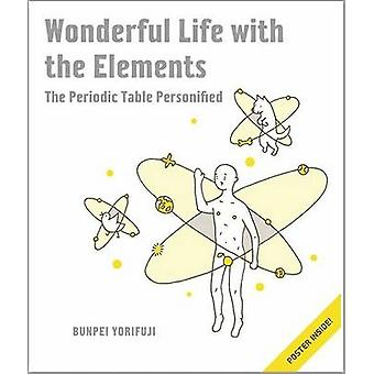 Wonderful Life with the Elements - The Periodic Table Personified - An