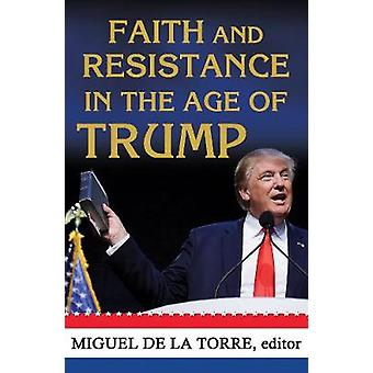 Faith and Resistance in the Age of Trump by Miguel A. De la Torre - 9