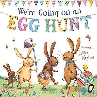 We're Going on an Egg Hunt (Padded Board Book) by Laura Hughes - 9781