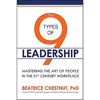 The 9 Types of Leadership - Mastering the Art of People in the 21st Ce
