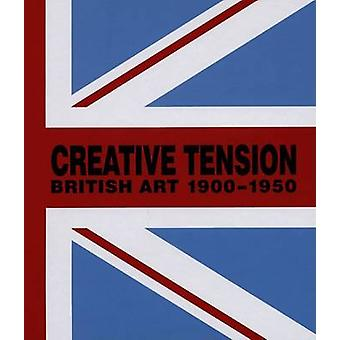 Creative Tensions - British Art 1900-1950 by S. Whittle - 978190347028