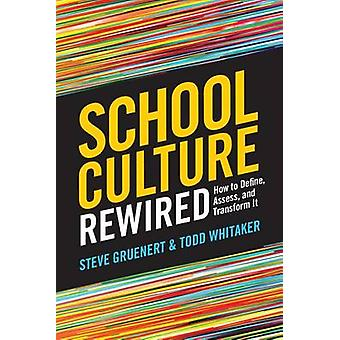 School Culture Rewired - How to Define - Assess - and Transform It by