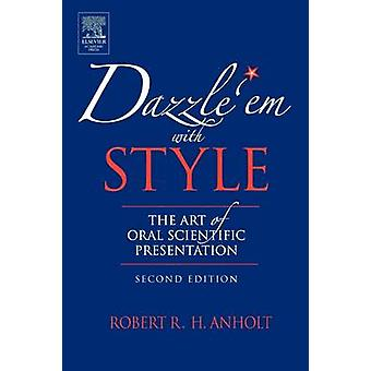 Dazzle 'em with Style - The Art of Oral Scientific Presentation (2nd R