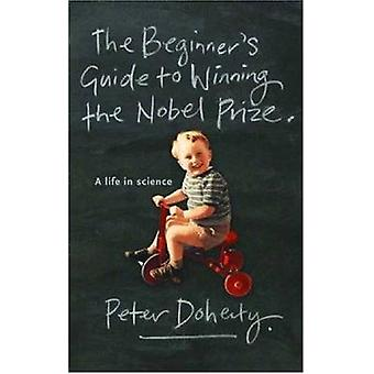 The Beginner's Guide to Winning the Nobel Prize - A Life in Science by