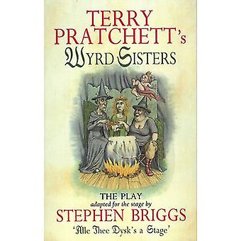 Wyrd Sisters - Playtext - Playtext by Stephen Briggs - Terry Pratchett