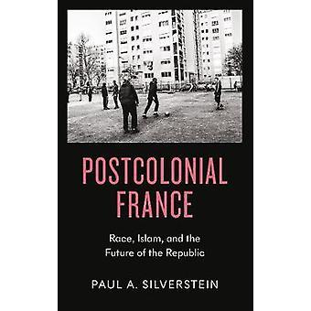 Postkolonial Frankrike - Race - Islam- och framtiden för Republiken av