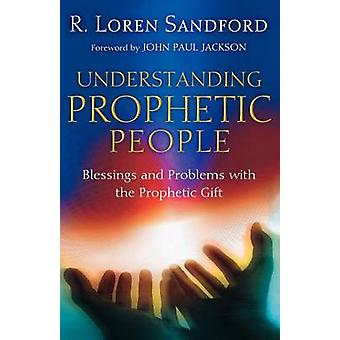 Understanding Prophetic People - Blessings and Problems with the Proph