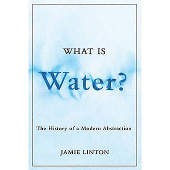 What is Water? - The History of a Modern Abstraction by Jamie Linton -