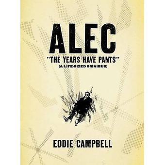 ALEC - Years Have Pants (a Life-size Omnibus) by Eddie Campbell - Eddi