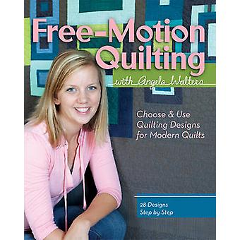Free-motion Quilting - With Angela Walters by Angela Walters - 9781607