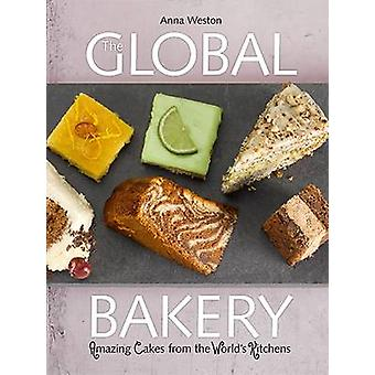The Global Bakery - Amazing Cakes from the World's Kitchens by Anna We