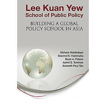 Lee Kuan Yew School of Public Policy - bygga en Global politik skola