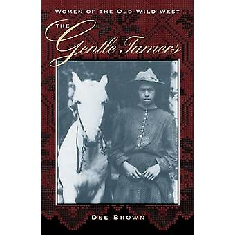 The Gentle Tamers - Women of the Old Wild West by Dee Brown - 97808032