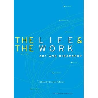 The Life and the Work - Art and Biography by Charles G. Salas - 978089