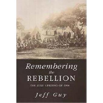 Remembering the Rebellion - The Zulu Uprising 1906 by Jeff Guy - 97818
