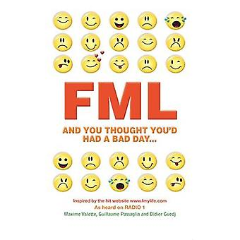 FML - And You Thought You'd Had a Bad Day by Maxime Valette - Guillaum