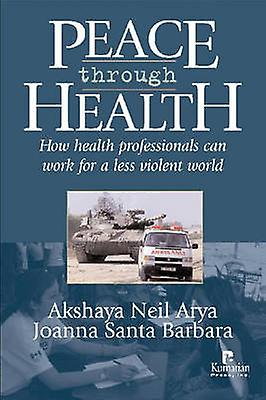 Peace Through Health - How Health Professionals Can Work for a Less Vi
